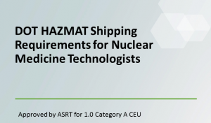 DOT HAZMAT Shipping Requirements for Nuclear Medicine Technologists