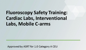 Fluoroscopy Safety Training: Cardiac Labs, Interventional Labs, Mobile C-arms