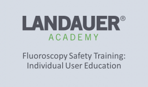 Fluoroscopy Safety Training: Individual User Education