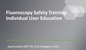 Fluoroscopy Safety Training: Individual User Education