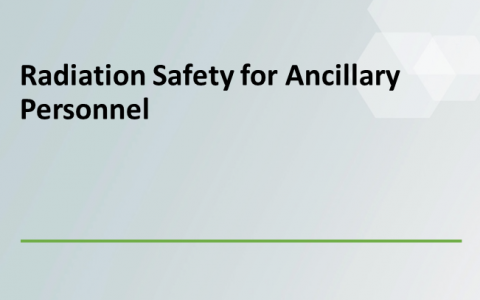 Radiation Safety for Ancillary Personnel